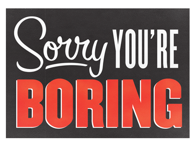 you are boring